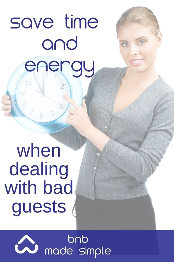 Save time and energy when dealing with bad guests